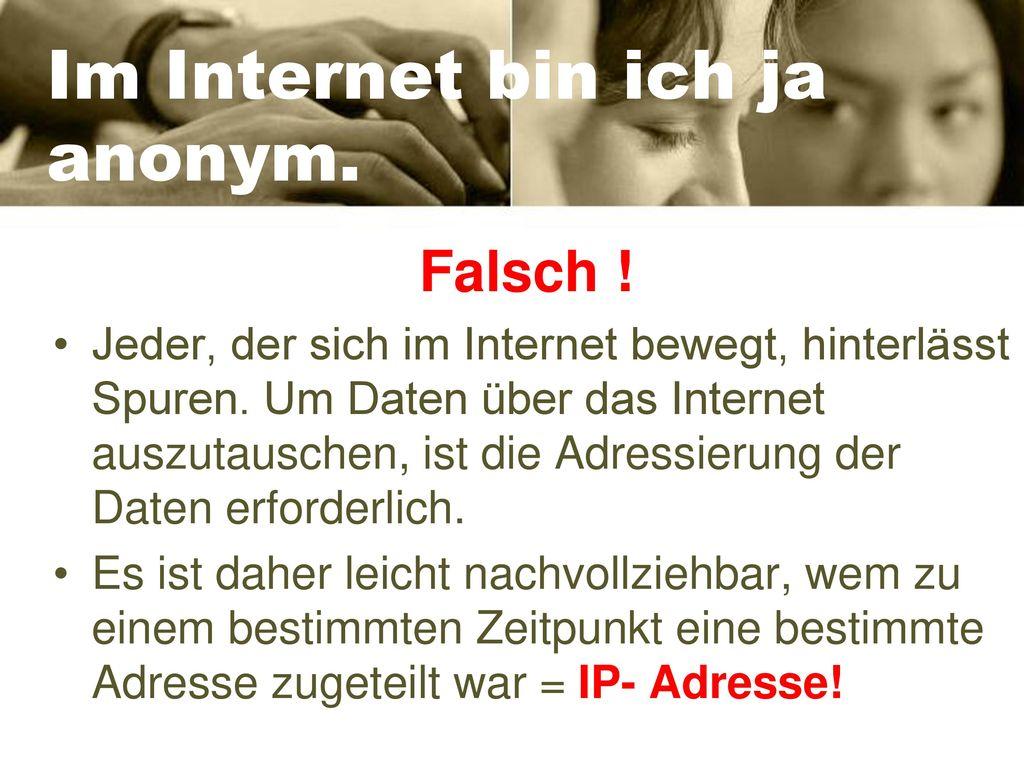 Im Internet bin ich ja anonym.