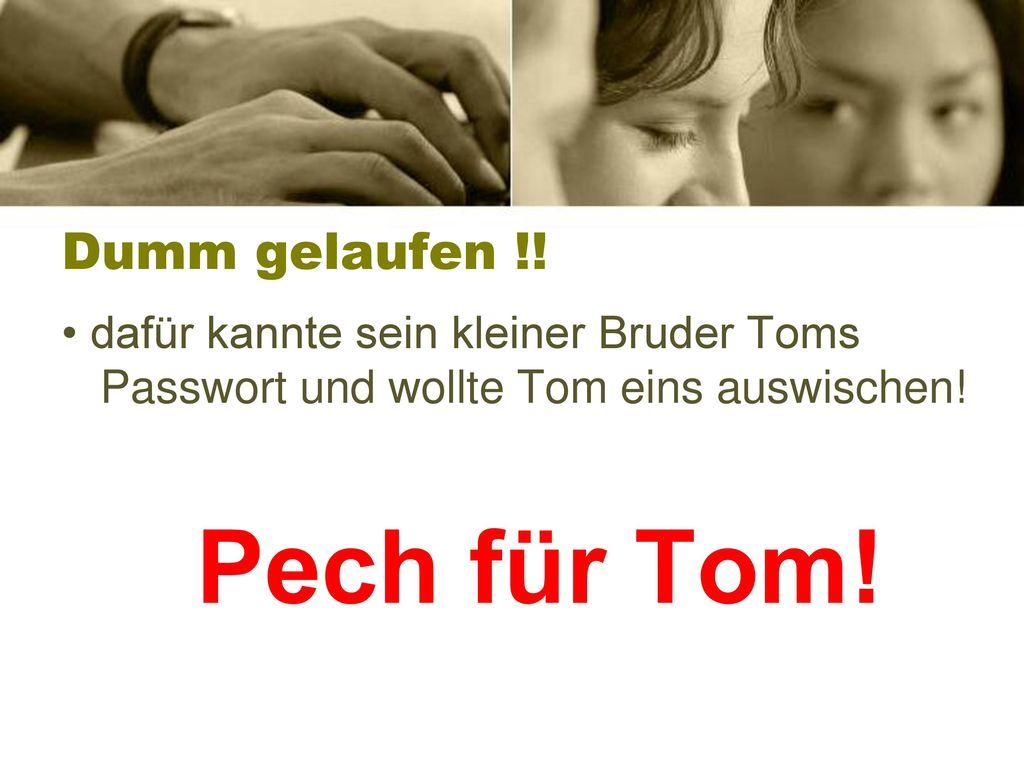 Dumm gelaufen !! • dafür kannte sein kleiner Bruder Toms Passwort und wollte Tom eins auswischen! Pech für Tom!