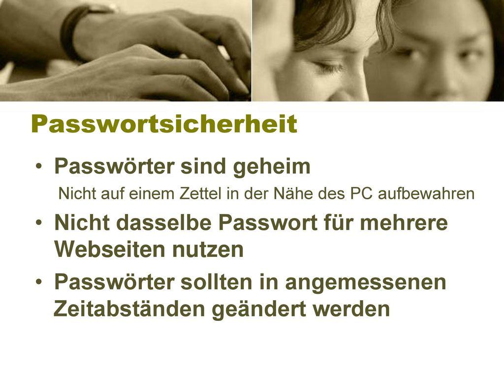 Passwortsicherheit Passwörter sind geheim