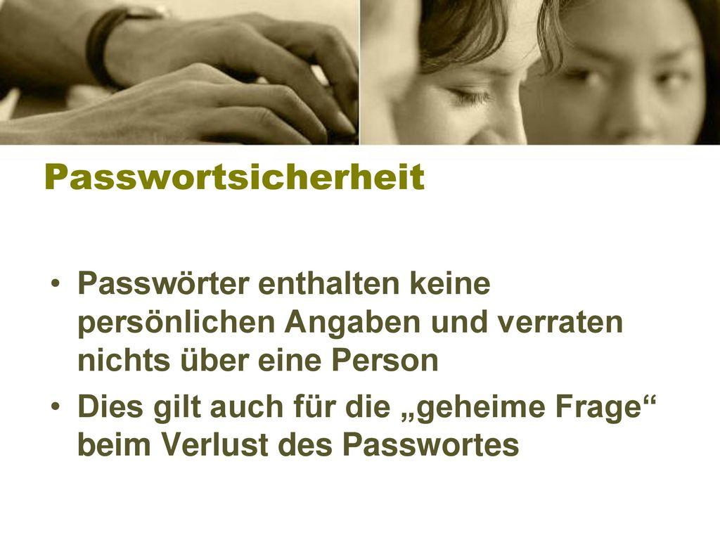 Passwortsicherheit Passwörter enthalten keine persönlichen Angaben und verraten nichts über eine Person.