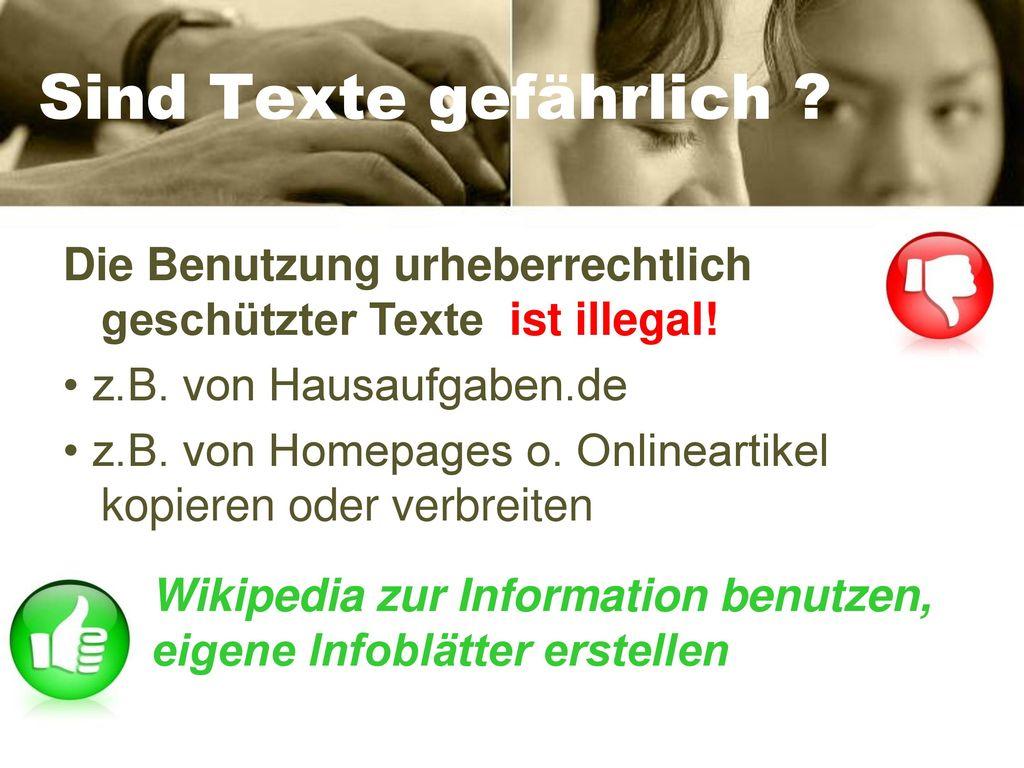 Sind Texte gefährlich Die Benutzung urheberrechtlich geschützter Texte ist illegal! • z.B. von Hausaufgaben.de.