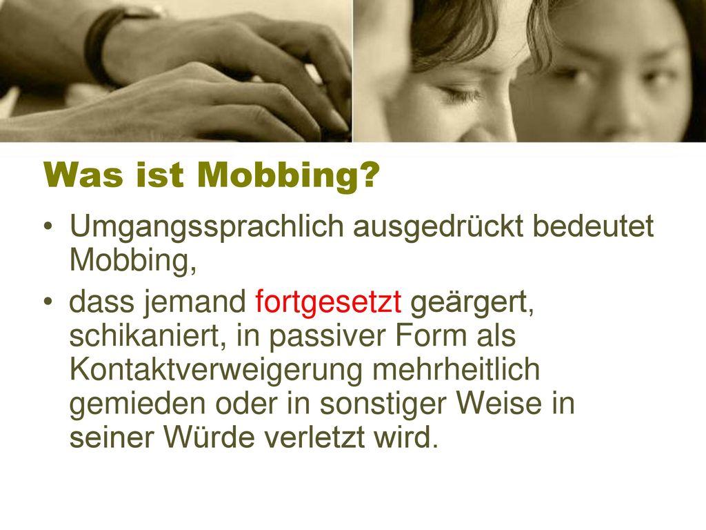 Was ist Mobbing Umgangssprachlich ausgedrückt bedeutet Mobbing,