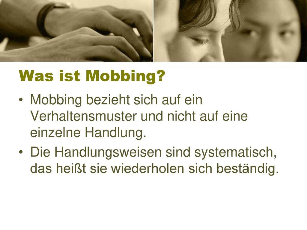 Was ist Mobbing Mobbing bezieht sich auf ein Verhaltensmuster und nicht auf eine einzelne Handlung.