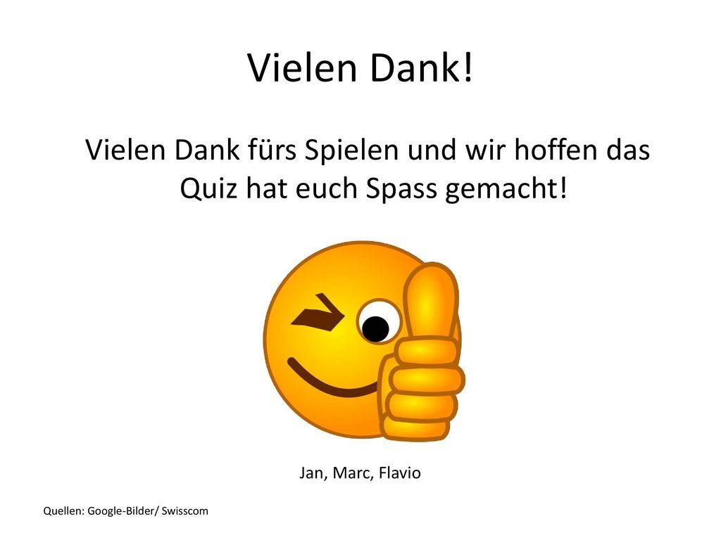 Vielen Dank! Vielen Dank fürs Spielen und wir hoffen das Quiz hat euch Spass gemacht! Jan, Marc, Flavio.