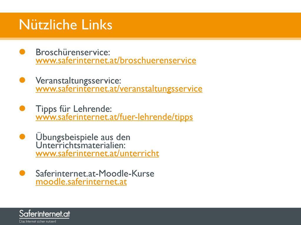 Nützliche Links Broschürenservice: www.saferinternet.at/broschuerenservice. Veranstaltungsservice: www.saferinternet.at/veranstaltungsservice.