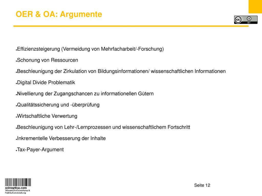 OER & OA: Argumente Effizienzsteigerung (Vermeidung von Mehrfacharbeit/-Forschung) Schonung von Ressourcen.