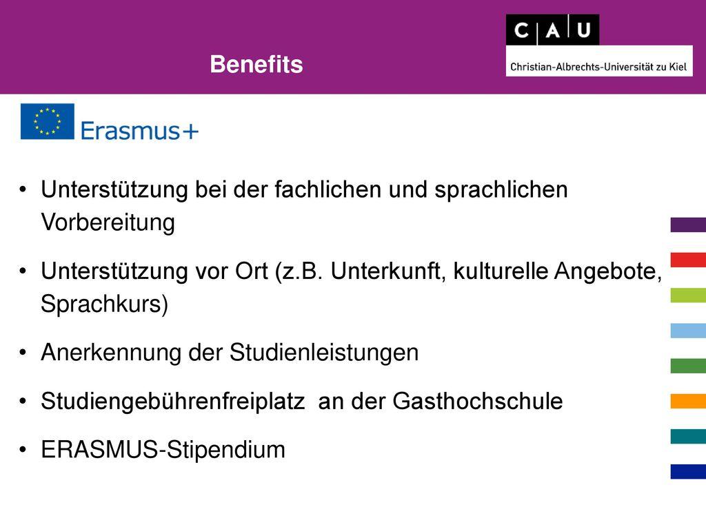 Benefits Unterstützung bei der fachlichen und sprachlichen Vorbereitung. Unterstützung vor Ort (z.B. Unterkunft, kulturelle Angebote, Sprachkurs)