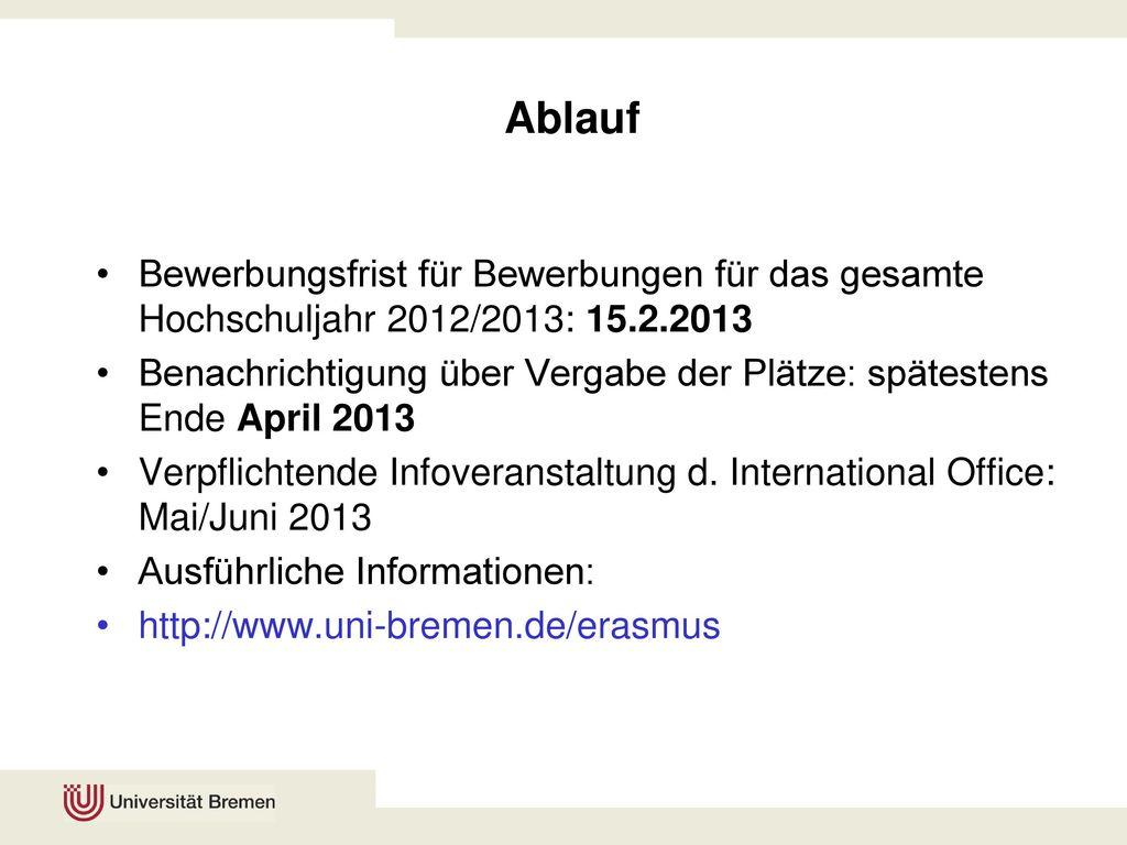 Ablauf Bewerbungsfrist für Bewerbungen für das gesamte Hochschuljahr 2012/2013: 15.2.2013.
