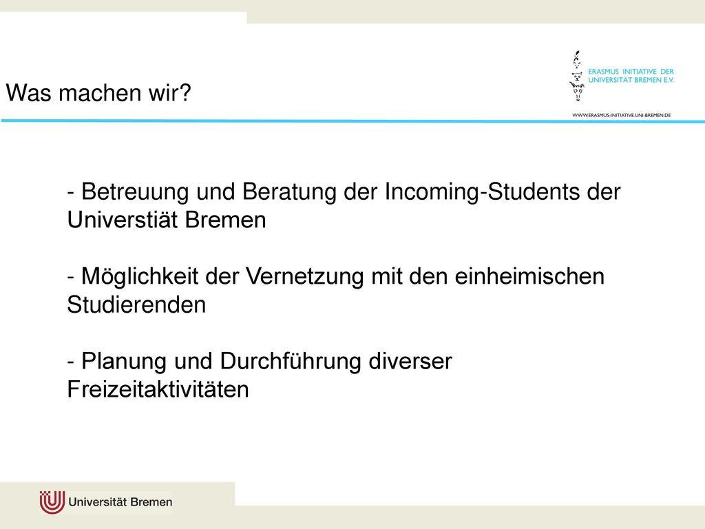 Was machen wir - Betreuung und Beratung der Incoming-Students der Universtiät Bremen.