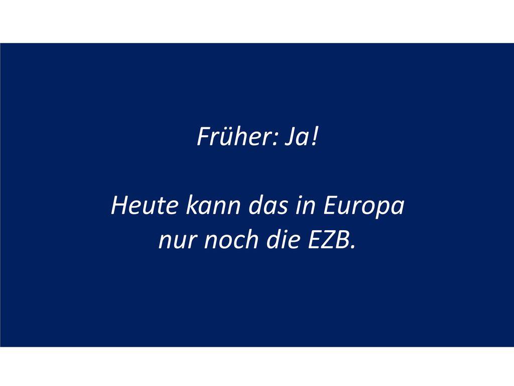Heute kann das in Europa