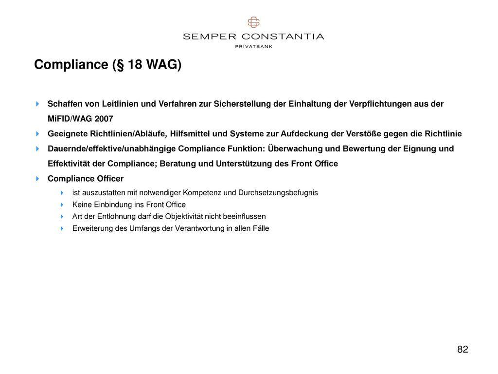 Compliance (§ 18 WAG) Schaffen von Leitlinien und Verfahren zur Sicherstellung der Einhaltung der Verpflichtungen aus der MiFID/WAG 2007.