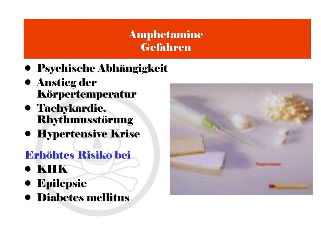 Amphetamine Gefahren Psychische Abhängigkeit. Anstieg der Körpertemperatur. Tachykardie, Rhythmusstörung.