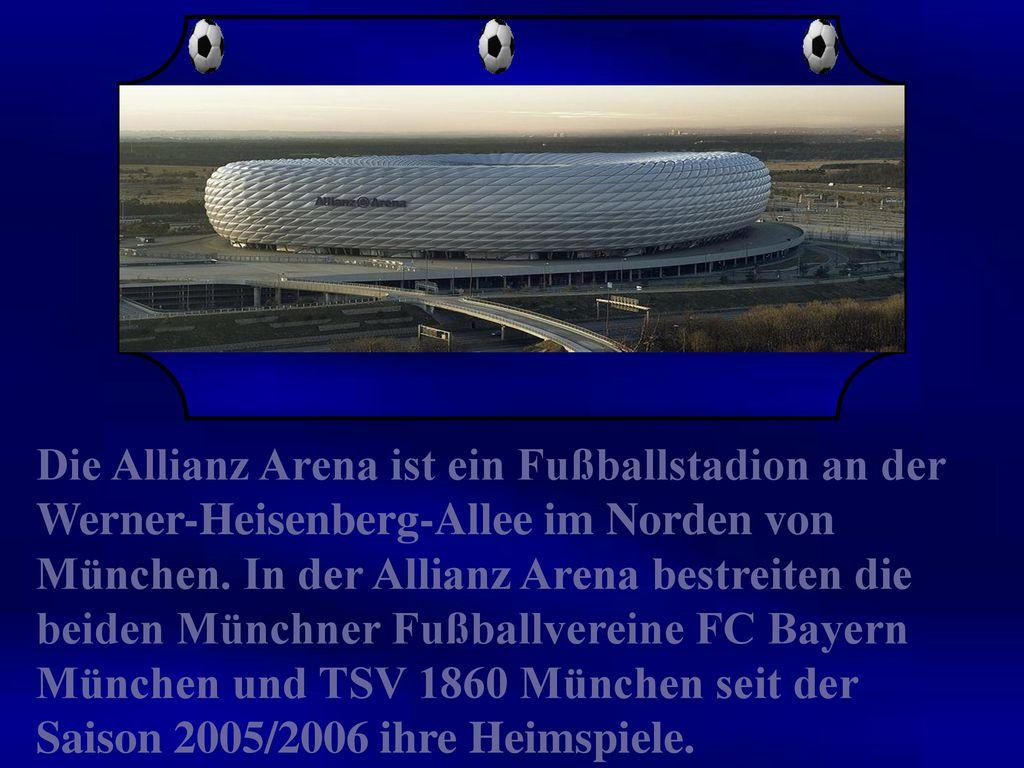 Die Allianz Arena ist ein Fußballstadion an der Werner-Heisenberg-Allee im Norden von München.