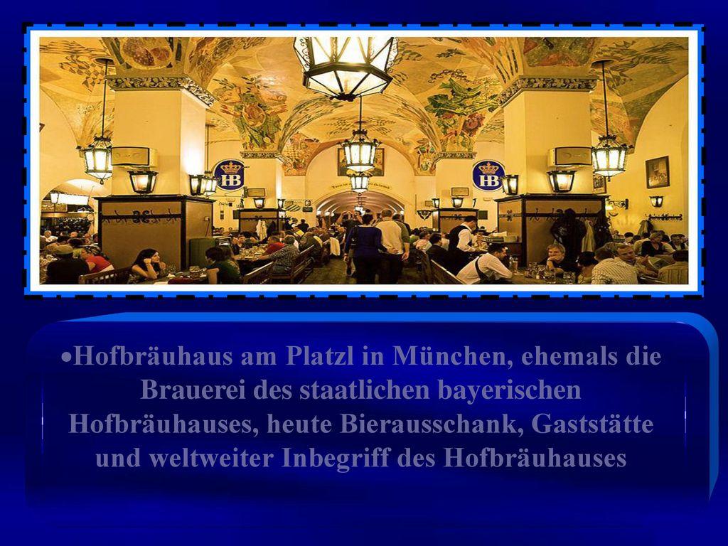 Hofbräuhaus am Platzl in München, ehemals die Brauerei des staatlichen bayerischen Hofbräuhauses, heute Bierausschank, Gaststätte und weltweiter Inbegriff des Hofbräuhauses