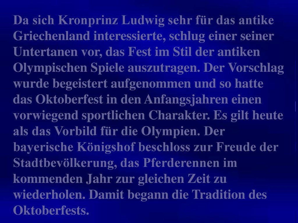 Da sich Kronprinz Ludwig sehr für das antike Griechenland interessierte, schlug einer seiner Untertanen vor, das Fest im Stil der antiken Olympischen Spiele auszutragen.