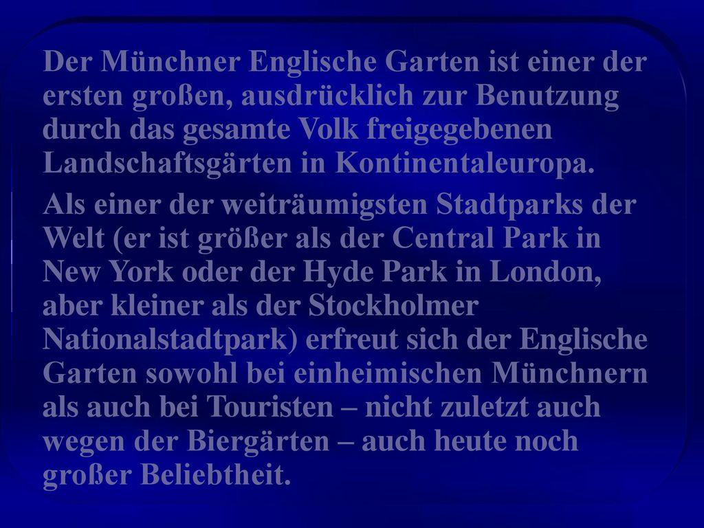 Der Münchner Englische Garten ist einer der ersten großen, ausdrücklich zur Benutzung durch das gesamte Volk freigegebenen Landschaftsgärten in Kontinentaleuropa.