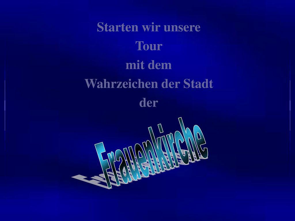 Starten wir unsere Tour mit dem Wahrzeichen der Stadt der Frauenkirche