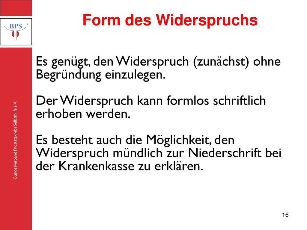 Form des Widerspruchs Es genügt, den Widerspruch (zunächst) ohne Begründung einzulegen. Der Widerspruch kann formlos schriftlich erhoben werden.