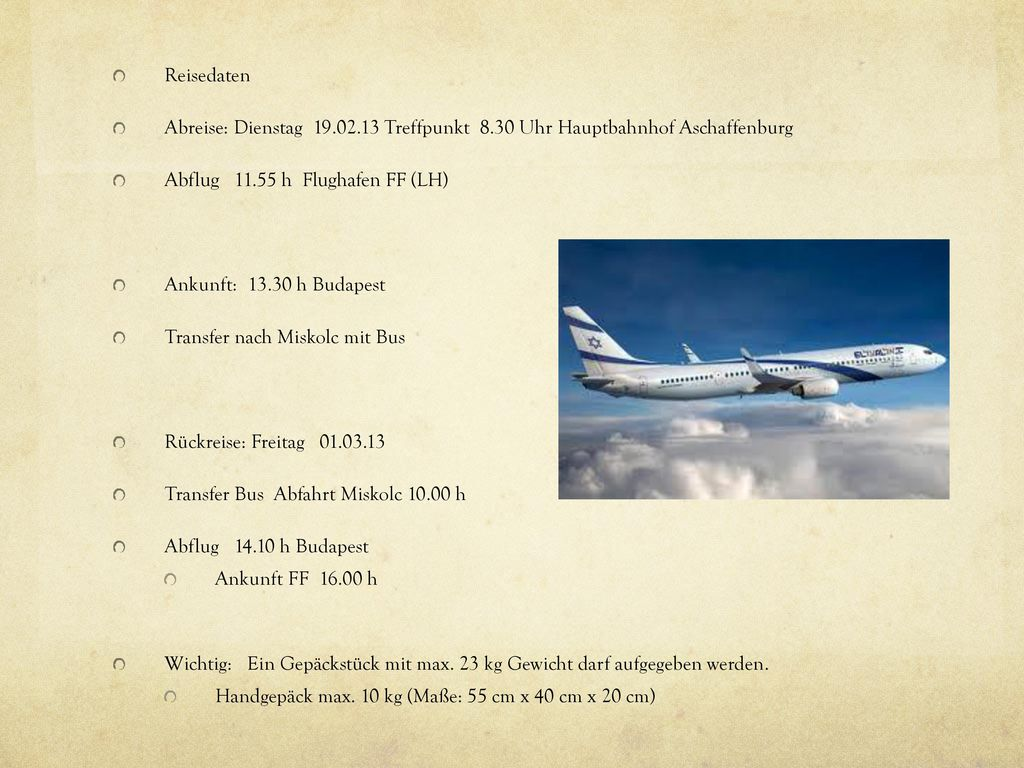 Reisedaten Abreise: Dienstag 19.02.13 Treffpunkt 8.30 Uhr Hauptbahnhof Aschaffenburg. Abflug 11.55 h Flughafen FF (LH)