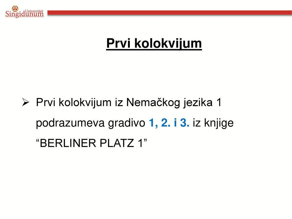 Prvi kolokvijum Prvi kolokvijum iz Nemačkog jezika 1 podrazumeva gradivo 1, 2.