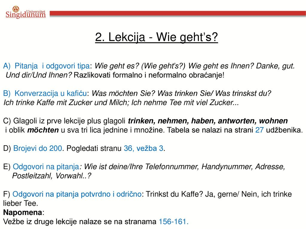 2. Lekcija - Wie geht's Pitanja i odgovori tipa: Wie geht es (Wie geht's ) Wie geht es Ihnen Danke, gut.