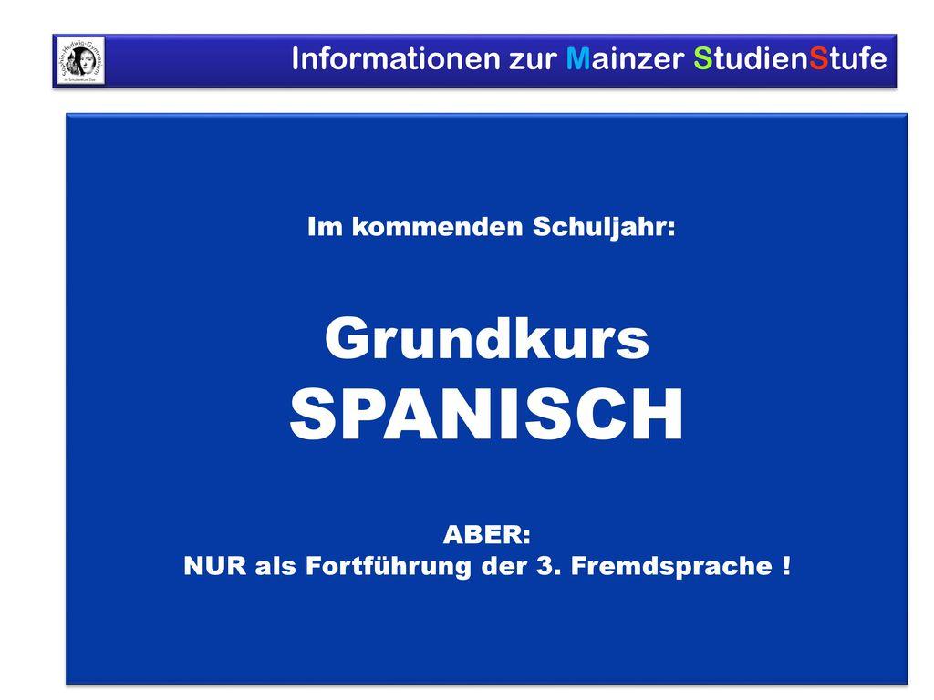 SPANISCH Grundkurs Im kommenden Schuljahr: ABER: