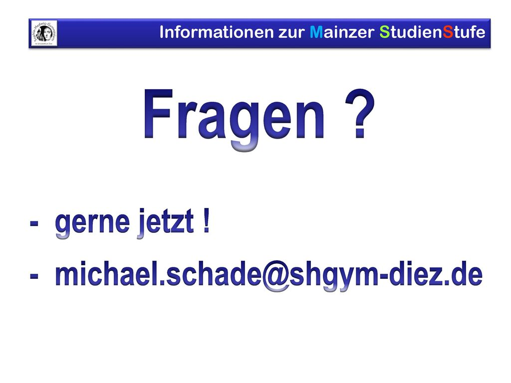 Fragen - gerne jetzt ! - michael.schade@shgym-diez.de