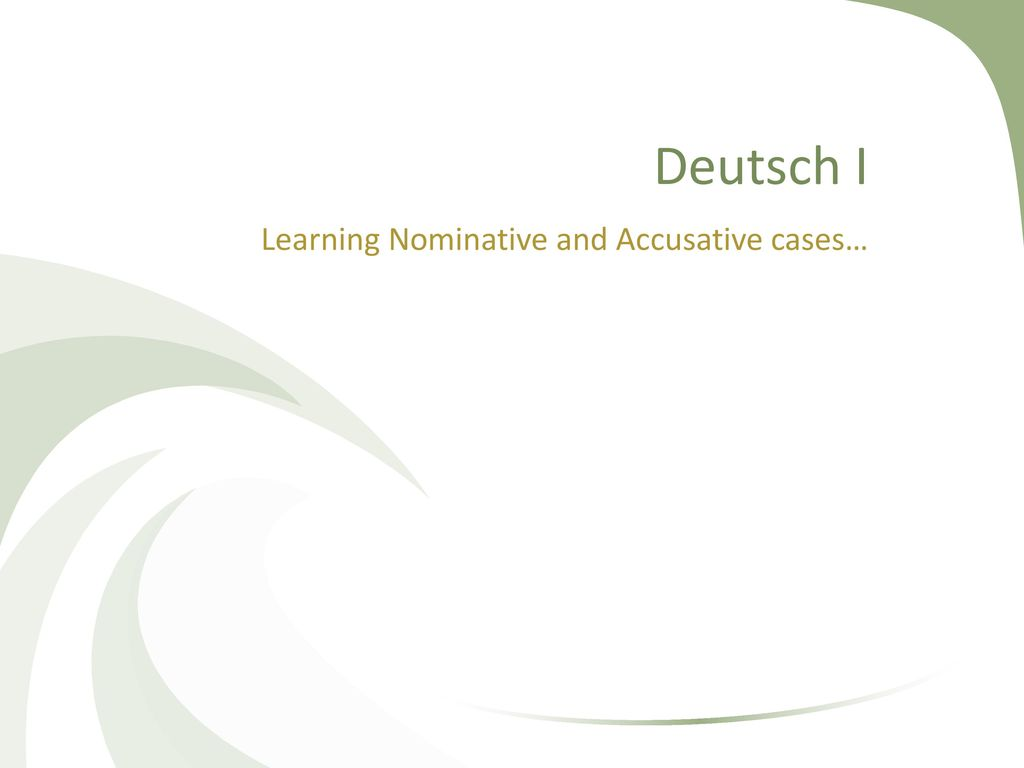 Learning Nominative and Accusative cases…