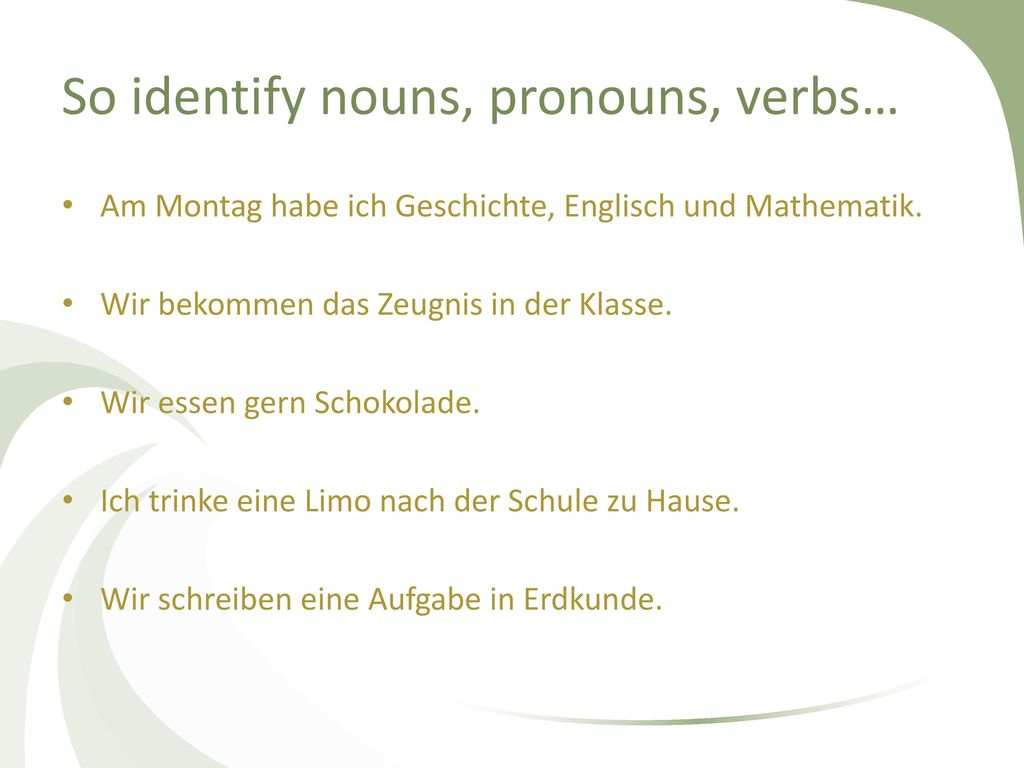 So identify nouns, pronouns, verbs…