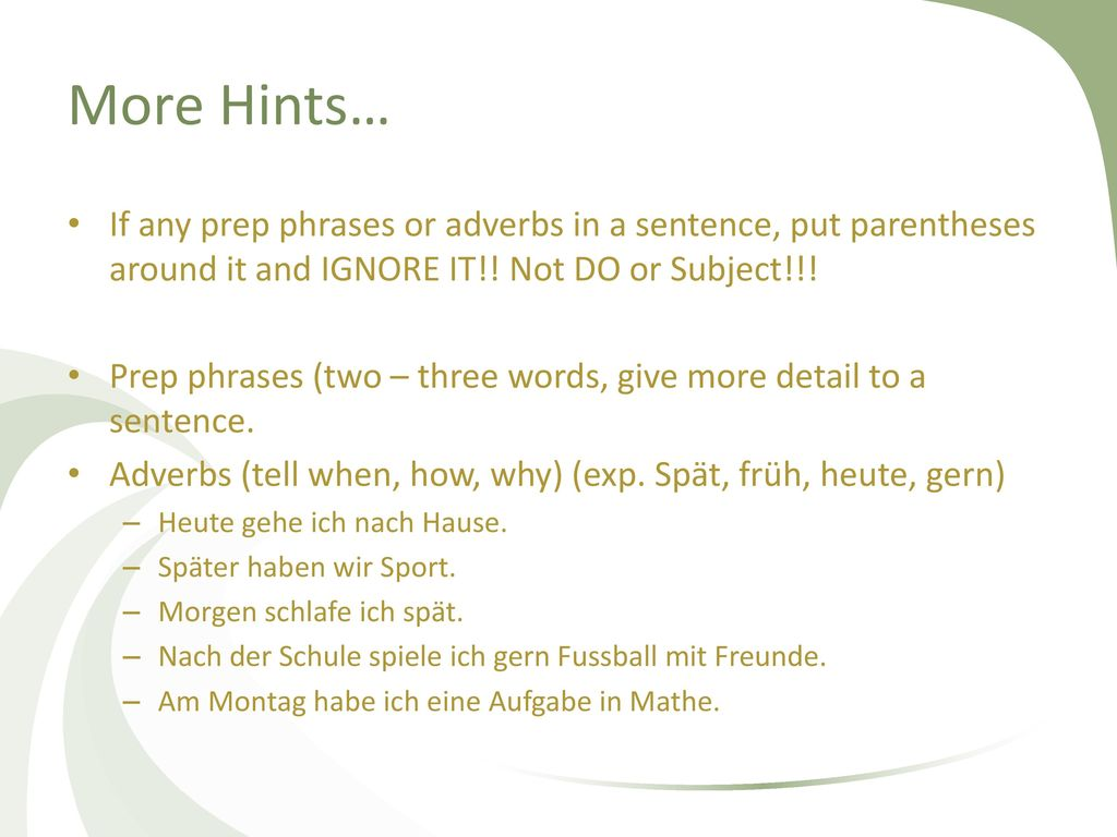 More Hints… If any prep phrases or adverbs in a sentence, put parentheses around it and IGNORE IT!! Not DO or Subject!!!