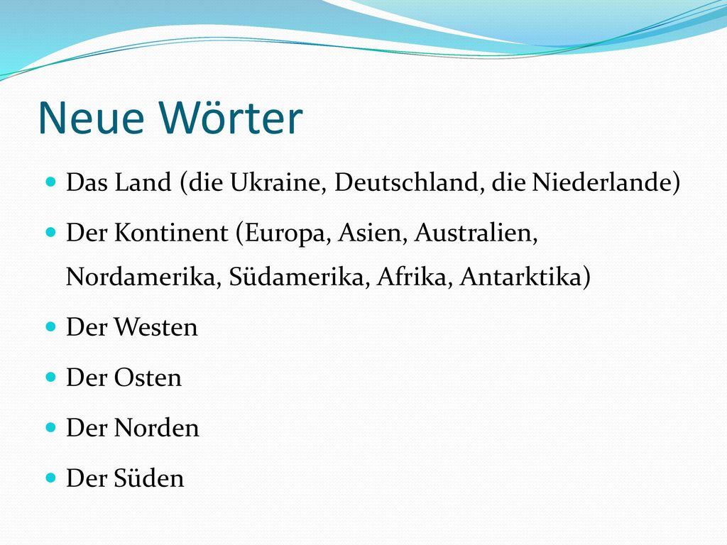 Neue Wörter Das Land (die Ukraine, Deutschland, die Niederlande)