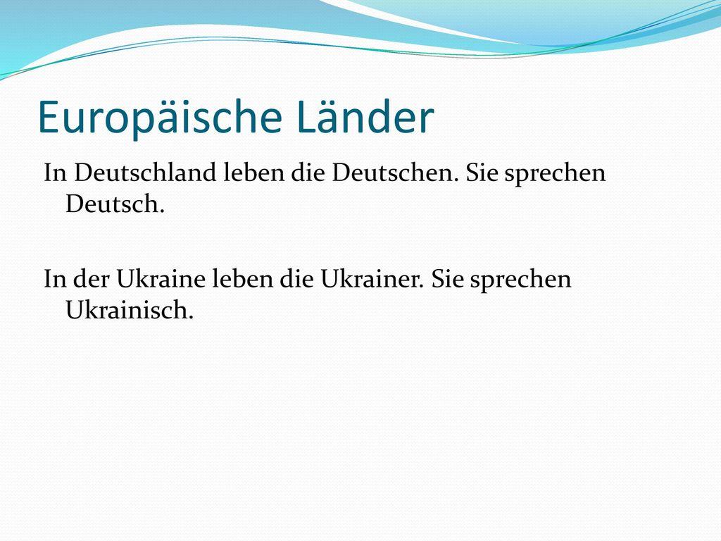Europäische Länder In Deutschland leben die Deutschen.