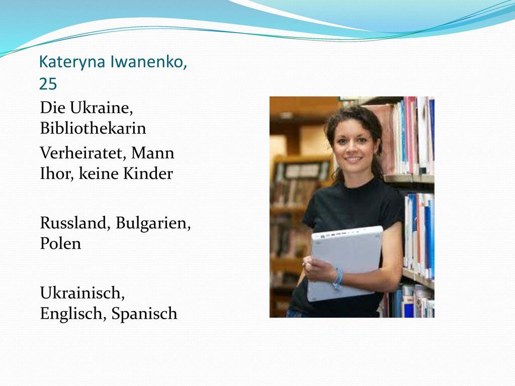Kateryna Iwanenko, 25 Die Ukraine, Bibliothekarin
