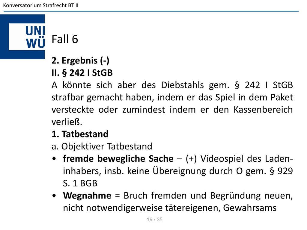 Fall 6 2. Ergebnis (-) II. § 242 I StGB