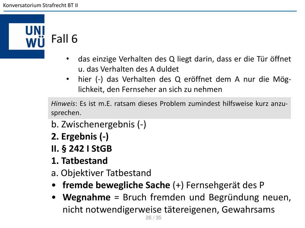 Fall 6 b. Zwischenergebnis (-) 2. Ergebnis (-) II. § 242 I StGB
