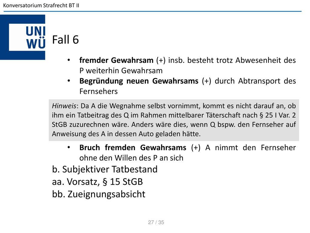Fall 6 b. Subjektiver Tatbestand aa. Vorsatz, § 15 StGB