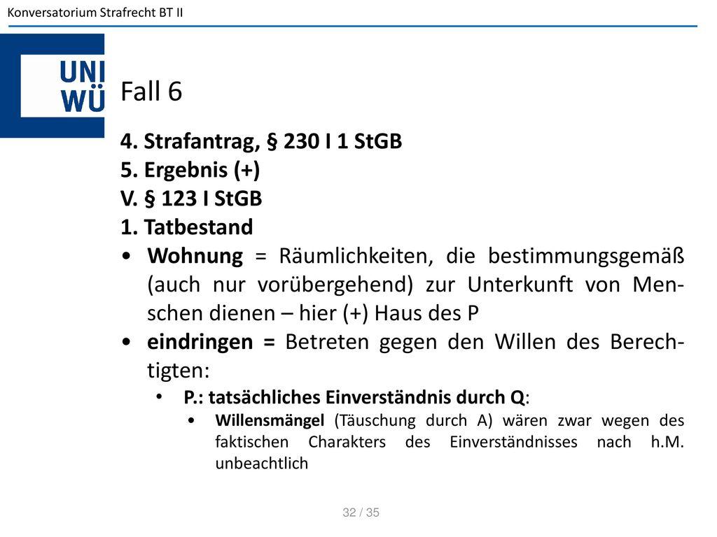 Fall 6 4. Strafantrag, § 230 I 1 StGB 5. Ergebnis (+) V. § 123 I StGB