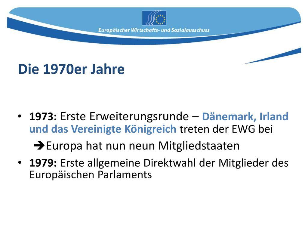 Die 1970er Jahre Europa hat nun neun Mitgliedstaaten