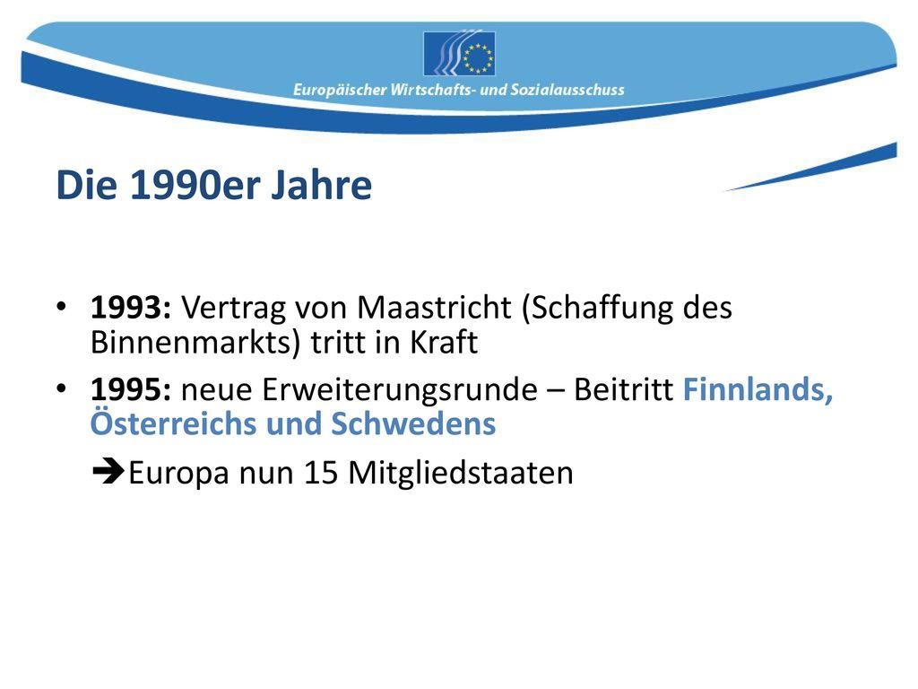 Die 1990er Jahre Europa nun 15 Mitgliedstaaten
