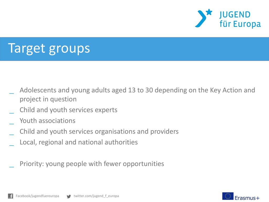 Target groups Adolescents and young adults aged 13 to 30 depending on the Key Action and project in question.