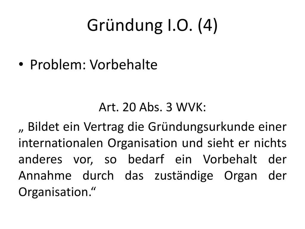 Gründung I.O. (4) Problem: Vorbehalte Art. 20 Abs. 3 WVK: