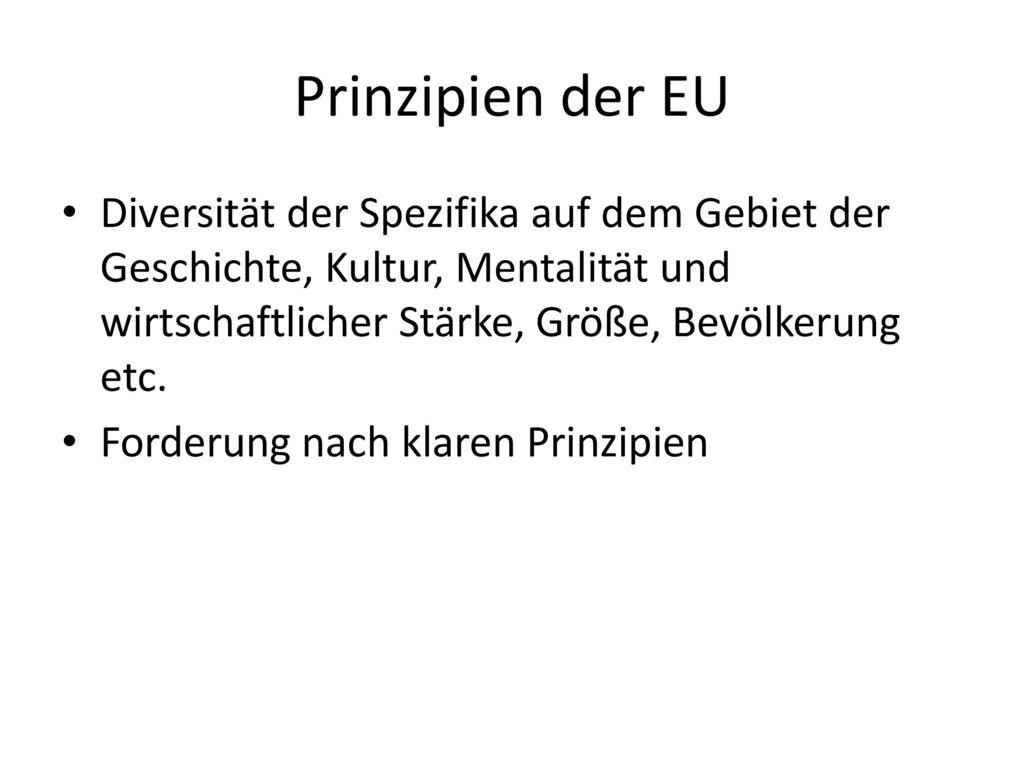 Prinzipien der EU Diversität der Spezifika auf dem Gebiet der Geschichte, Kultur, Mentalität und wirtschaftlicher Stärke, Größe, Bevölkerung etc.