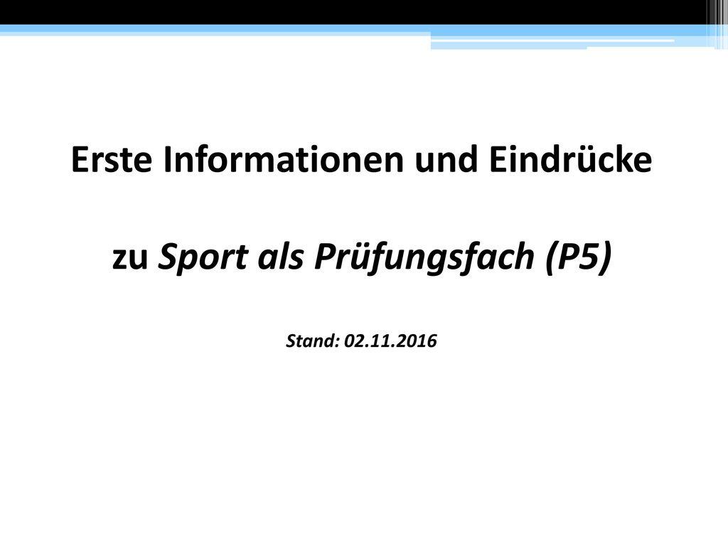 Erste Informationen und Eindrücke zu Sport als Prüfungsfach (P5) Stand: 02.11.2016