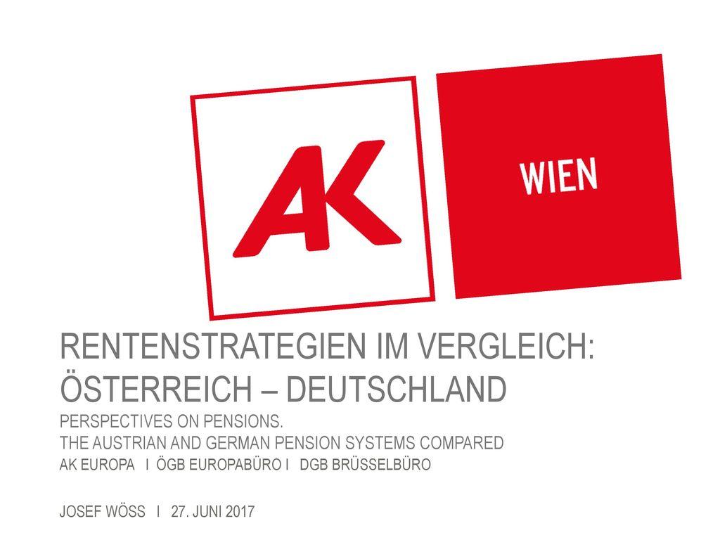 rentenstrategien im vergleich: Österreich – Deutschland PErspectives on pensions. The austrian and german pension systems compared