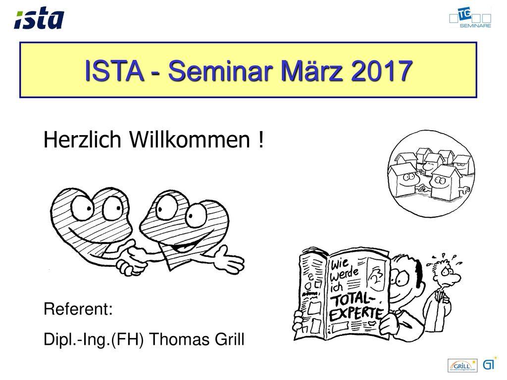 ISTA - Seminar März 2017 Herzlich Willkommen ! Referent: