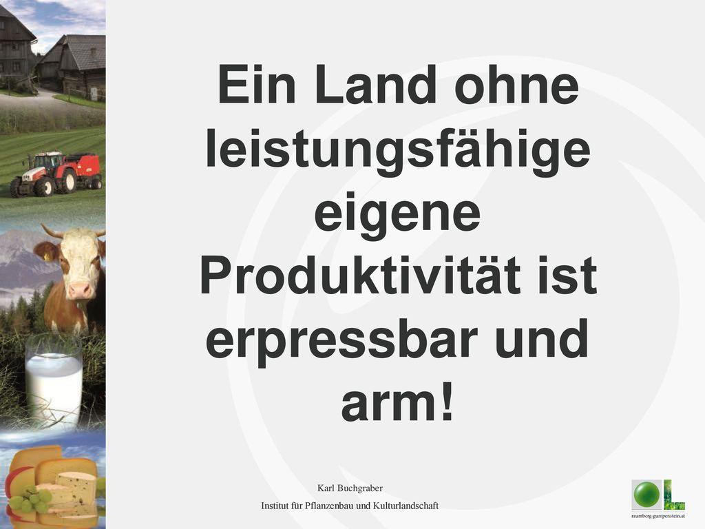 Ein Land ohne leistungsfähige eigene Produktivität ist erpressbar und arm!