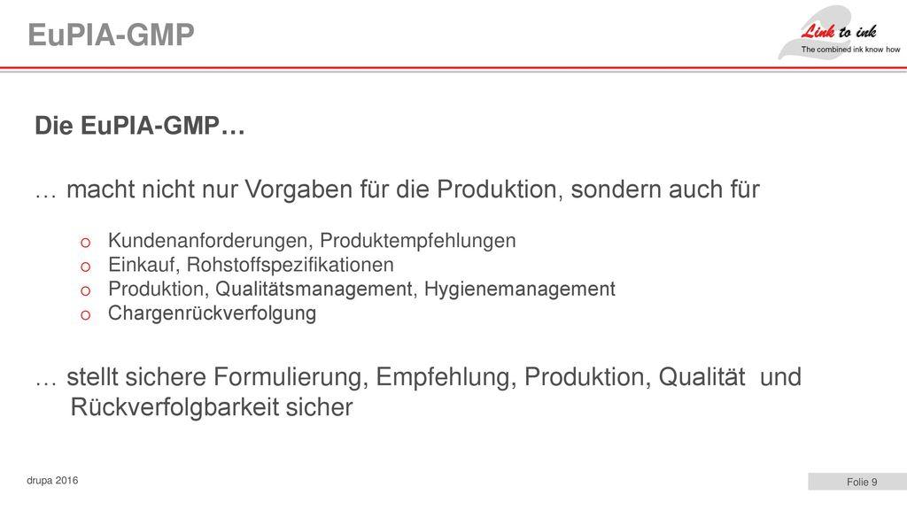 EuPIA-GMP Die EuPIA-GMP… … macht nicht nur Vorgaben für die Produktion, sondern auch für. Kundenanforderungen, Produktempfehlungen.