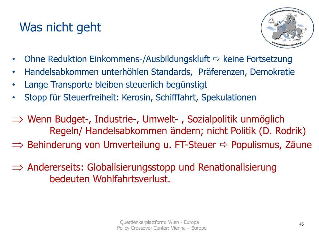 Was nicht geht Ohne Reduktion Einkommens-/Ausbildungskluft  keine Fortsetzung. Handelsabkommen unterhöhlen Standards, Präferenzen, Demokratie.