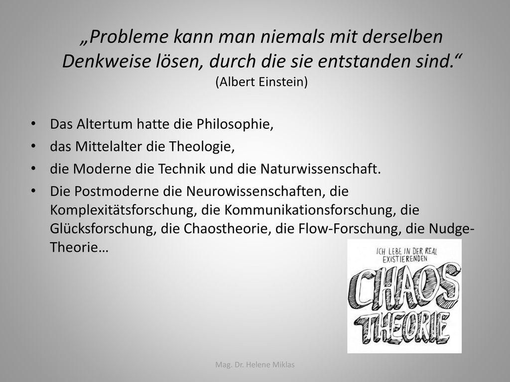 """""""Probleme kann man niemals mit derselben Denkweise lösen, durch die sie entstanden sind. (Albert Einstein)"""
