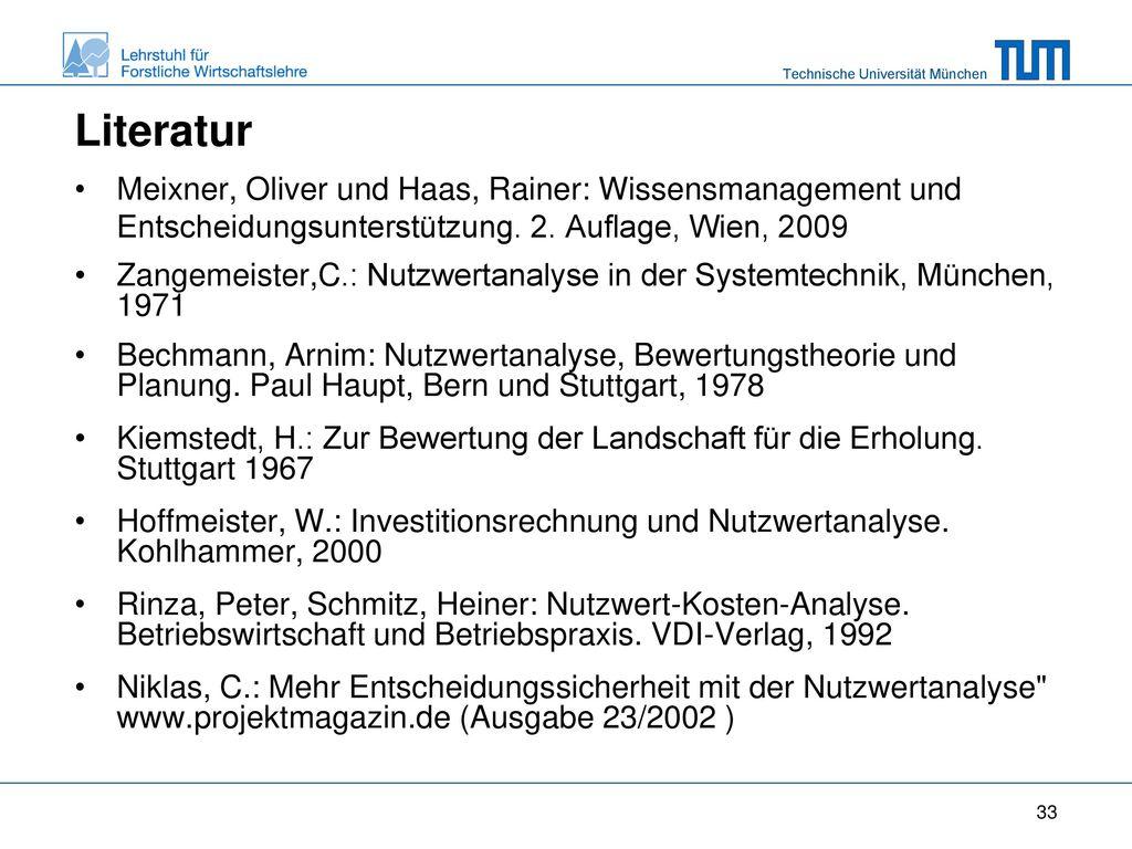 Literatur Meixner, Oliver und Haas, Rainer: Wissensmanagement und Entscheidungsunterstützung. 2. Auflage, Wien, 2009.